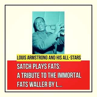 Satch Plays Fats: A Tribute to the Immortal Fats Waller by Louis Armstrong and His All-Stars
