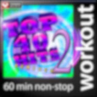 Top 40 Hits Remixed Vol. 2 (60 Minute Non-Stop Workout Mix: 128 BPM)