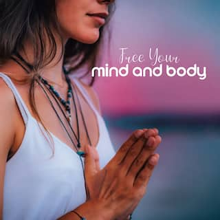 Free Your Mind and Body – Healing New Age Music Dedicated for Meditation and Yoga Session