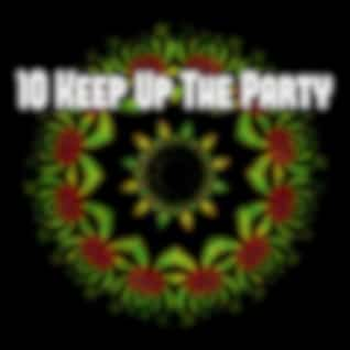 10 Keep up the Party
