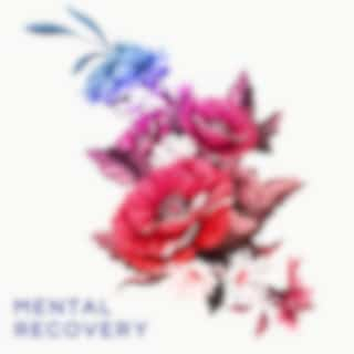 Mental Recovery: Gentle Music to Help You Regain Your Health, Well-being, Break Out of Depression and Anxiety