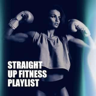 Straight up Fitness Playlist