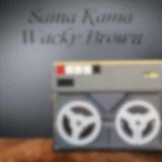 Sama Kama Wacky Brown