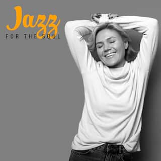 Jazz For The Soul: Deeply Relaxing Music to Unwind, De-stress, Chill Out