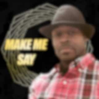 Make Me Say