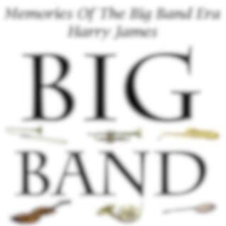Memories Of The Big Band Era - Harry James