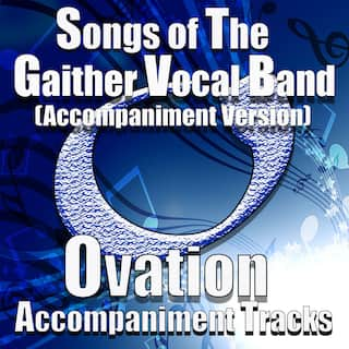 Songs of the Gaither Vocal Band (Accompaniment Versions)