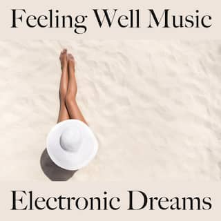 Feeling Well Music: Electronic Dreams - Best of Chillhop