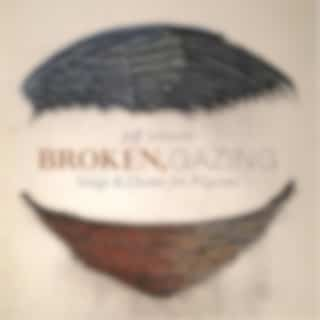 Broken, Gazing