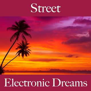Street: Electronic Dreams - The Best Sounds For Relaxation