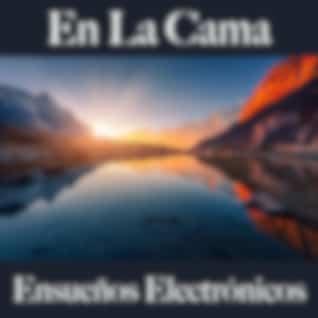 En La Cama: Ensueños Electrónicos - La Mejor Música Para Relajarse