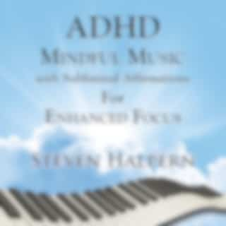 ADHD Mindful Music with Subliminal Affirmations for Enhanced Focus