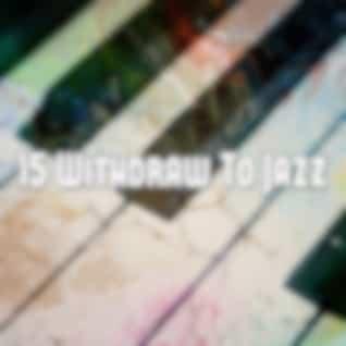 15 Withdraw to Jazz