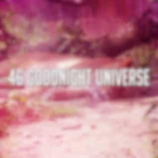 46 Goodnight Universe