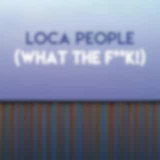 Loca People (What the F**k!)