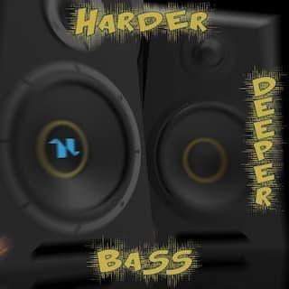 Harder Deeper Bass