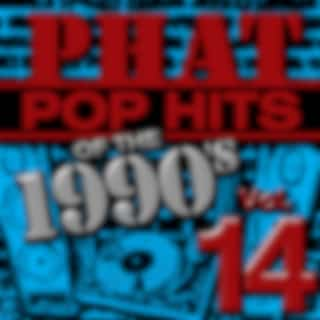Phat Pop Hits of the 1990's, Vol. 14
