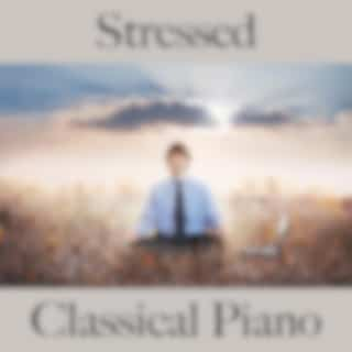 Stressed: Classical Piano - The Best Music for Relaxation