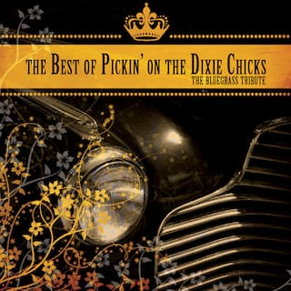 The Best Of Pickin' On The Dixie Chicks: The Ultimate Bluegrass Tribute