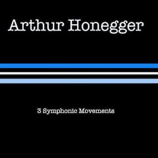 Arthur Honegger: 3 Symphonic Movements