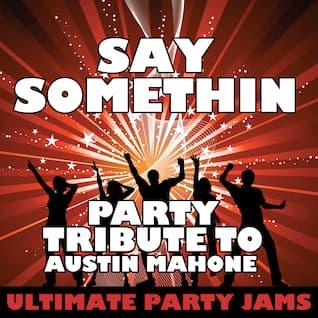Say Somethin (Party Tribute to Austin Mahone)