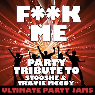 Fuck Me (Party Tribute to StooShe & Travie McCoy)