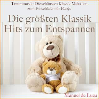 Traummusik: Die schönsten Klassik-Melodien zum Einschlafen für Babys (Die größten klassik hits zum entspannen)