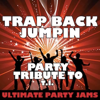 Trap Back Jumpin (Party Tribute to T.I.)