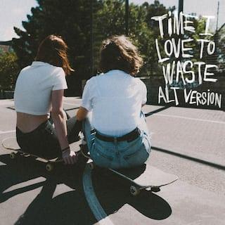 Time I Love To Waste (ALT Version)