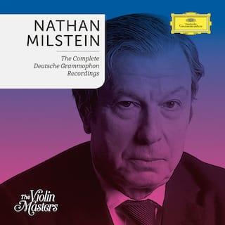 Nathan Milstein: Complete Deutsche Grammophon Recordings