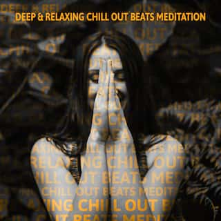 Deep & Relaxing Chill Out Beats Meditation