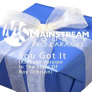You Got It (Karaoke Version) [In the Style of Roy Orbison]