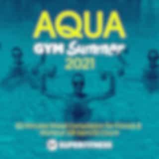 Aqua Gym Summer 2021: 60 Minutes Mixed Compilation for Fitness & Workout 128 bpm/32 Count (Workout Remix 128 bpm)