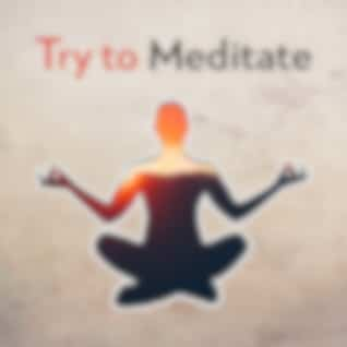Try to Meditate