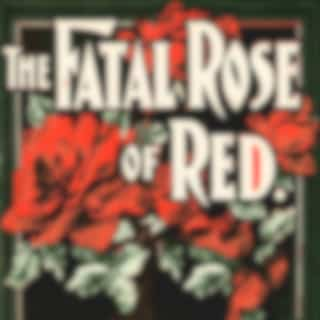 The Fatal Rose Of Red