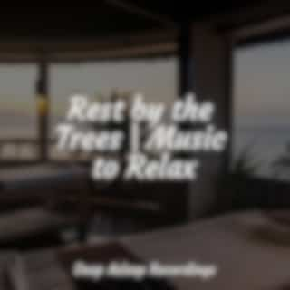 Rest by the Trees | Music to Relax