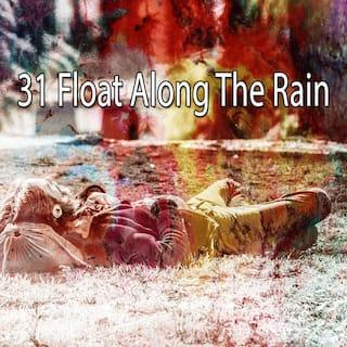 31 Float Along the Rain