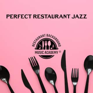 Perfect Restaurant Jazz – Atmospheric Instrumental Music  Background for Delicious Dinner