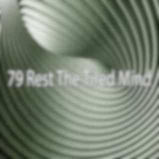 79 Rest the Tired Mind