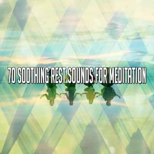70 Soothing Rest Sounds for Meditation