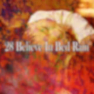 28 Believe In Bed Rain