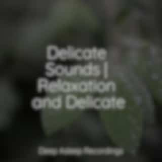Delicate Sounds | Relaxation and Delicate