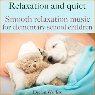 Smooth relaxation music for elementary school children (Relaxation and quiet)