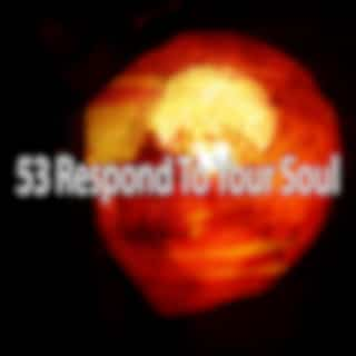 53 Respond To Your Soul