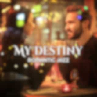 My Destiny – Romantic Jazz for Lovers, Candlelight Dinner, Propose Marriage, Special Moments, Love Night, Fireside Cuddles, Sensual Massage, Break the Routine