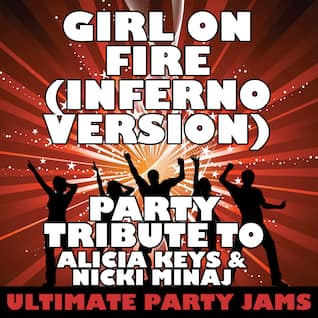 Girl On Fire (Inferno Version) [Party Tribute to Alicia Keys & Nicki Minaj]