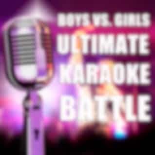 Boys vs. Girls Ultimate Karaoke Battle: Karaoke Versions of Power Ballads from Your Favorite Male and Female Singers Including Christina Aguilera, Bon Jovi, Beyonce, Bruce Springsteen, Rhianna, N'sync, Shania Twain, The Rolling Stones, And Many More!