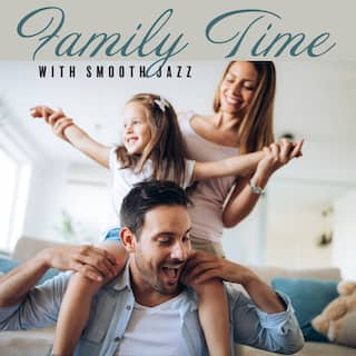 Family Time with Smooth Jazz
