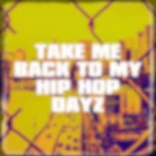 Take Me Back to My Hip Hop Dayz