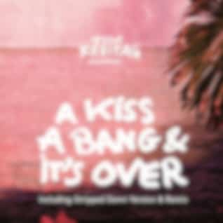 A Kiss, A Bang & It's Over (Including Stripped Down Version & Remix)